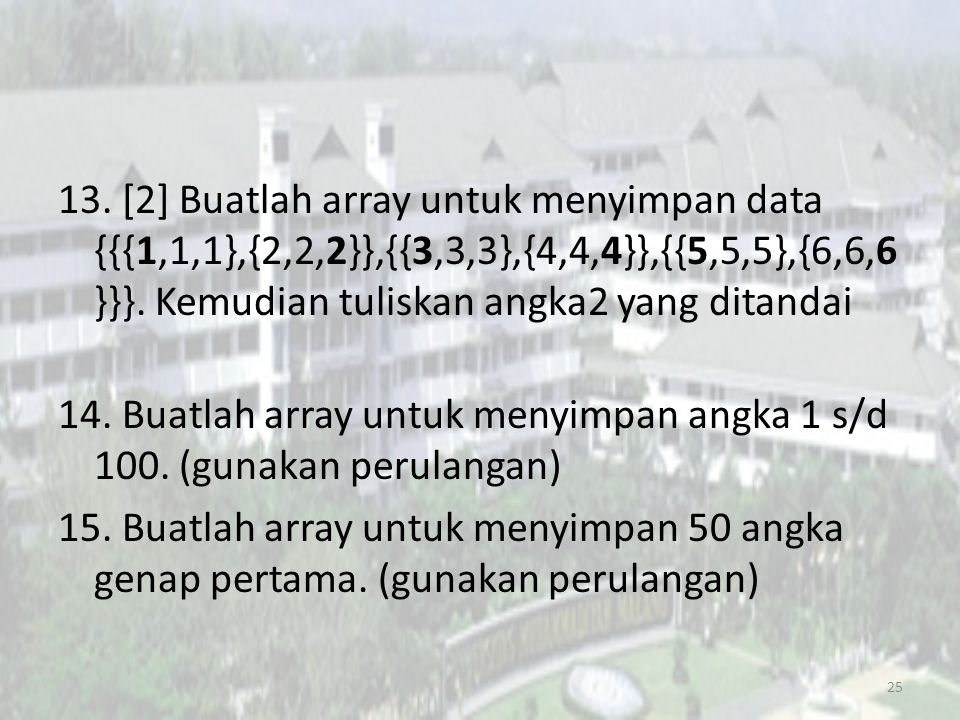 13. [2] Buatlah array untuk menyimpan data {{{1,1,1},{2,2,2}},{{3,3,3},{4,4,4}},{{5,5,5},{6,6,6}}}.